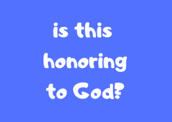 Is This Honoring to God?