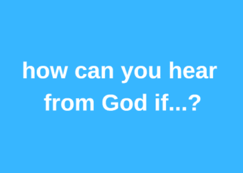 How Can You Hear God If…?